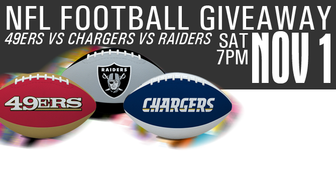 Raiders? Niners?? Chargers??? Football Giveaway Night Nov. 1